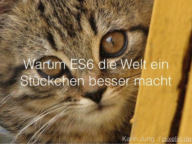 Warum ES6 die Welt ein  Stückchen besser macht  Karin Jung / pixelio.de