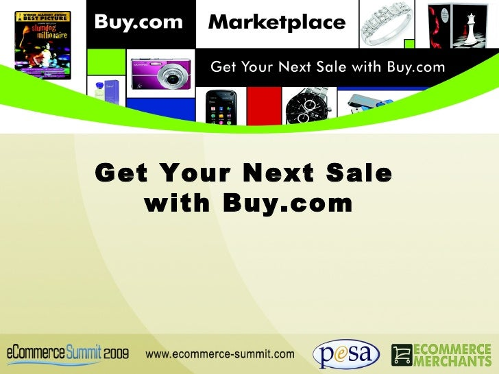 <ul><ul><ul><li>Get Your Next Sale  </li></ul></ul></ul><ul><ul><ul><li>with Buy.com </li></ul></ul></ul>