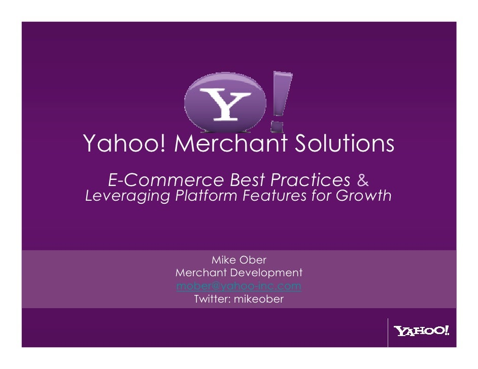 Yahoo! Merchant Solutions   E-Commerce Best Practices & Leveraging Platform Features for Growth                    Mike Ob...