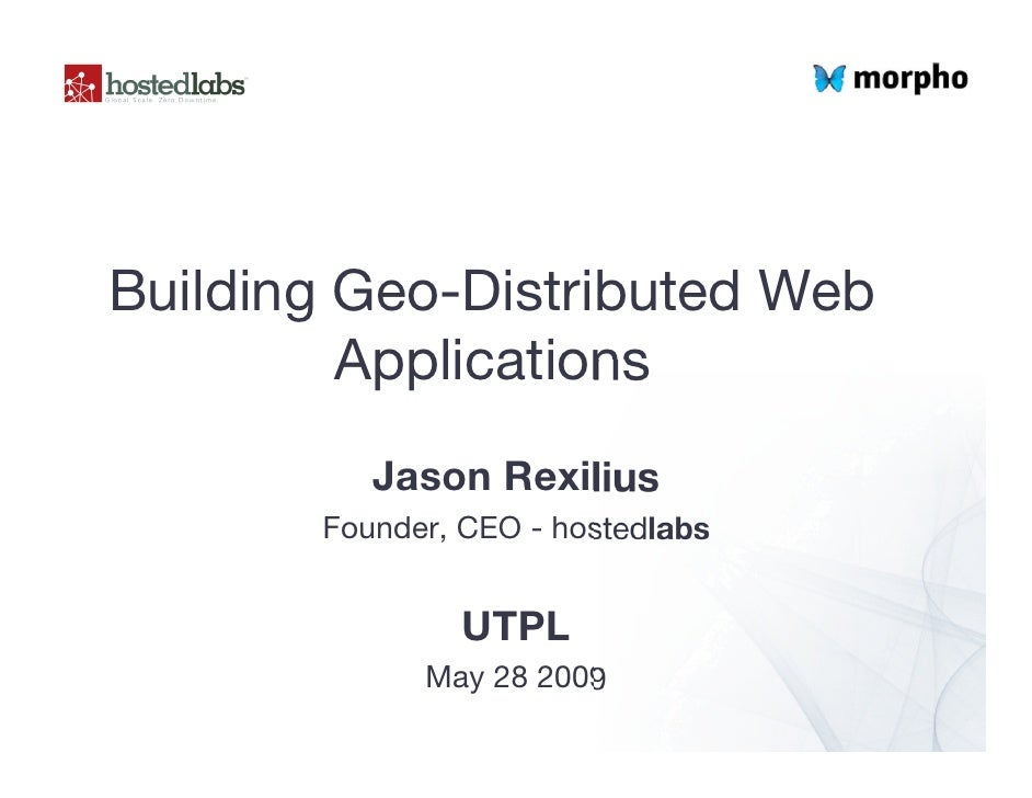 Building Geo-Distributed Web          Applications           Jason Rexilius        Founder, CEO - hostedlabs              ...