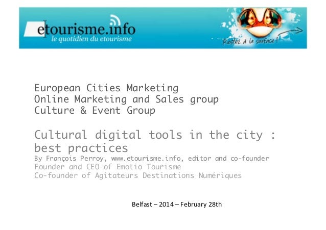 European Cities Marketing Online Marketing and Sales group Culture & Event Group  Cultural digital tools in the city : bes...