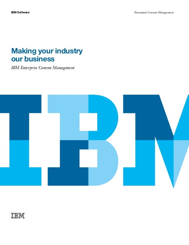 IBM Software Enterprise Content Management Making your industry our business IBM Enterprise Content Management