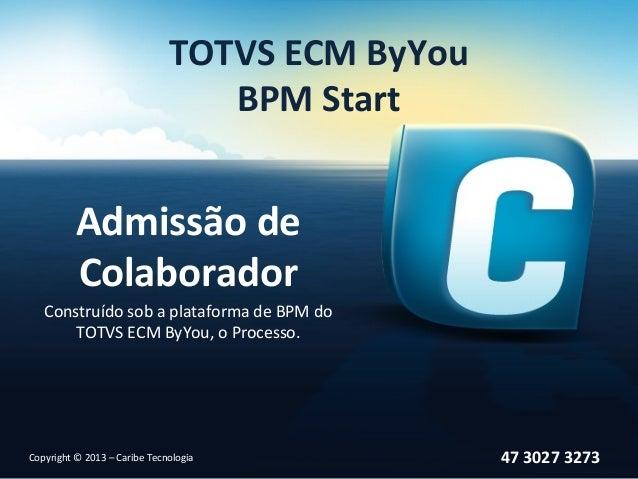 TOTVS ECM ByYou                                 BPM Start          Admissão de          Colaborador   Construído sob a pla...