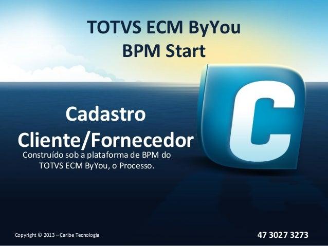 TOTVS ECM ByYou                                 BPM Start      Cadastro Cliente/Fornecedor   Construído sob a plataforma d...