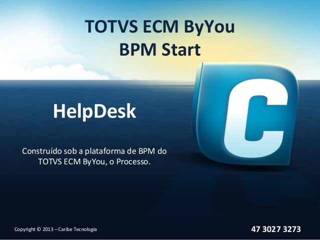 TOTVS ECM ByYou                                 BPM Start                HelpDesk   Construído sob a plataforma de BPM do ...