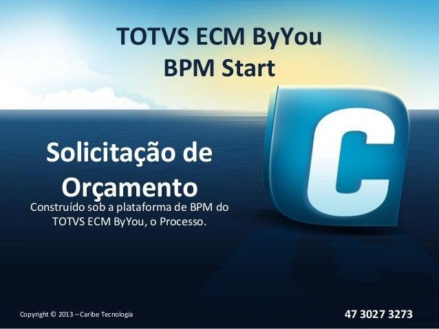 TOTVS ECM ByYou                                 BPM Start        Solicitação de         Orçamento   Construído sob a plata...