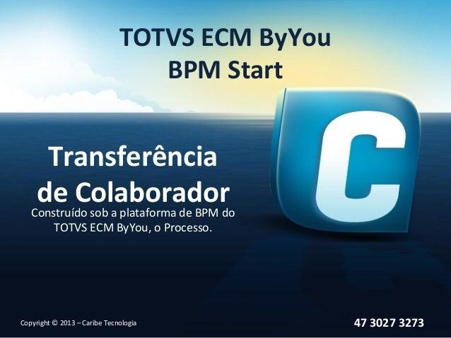 TOTVS ECM ByYou                                 BPM Start     Transferência    de Colaborador   Construído sob a plataform...