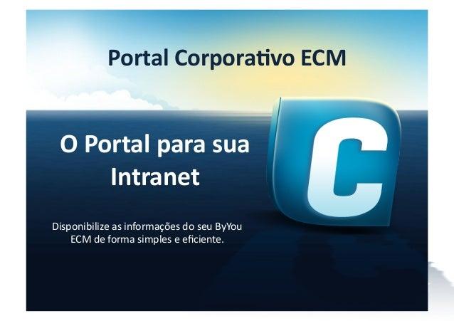 Portal Corpora*vo ECM   O Portal para sua          Intranet Disponibilize as informações do seu ...