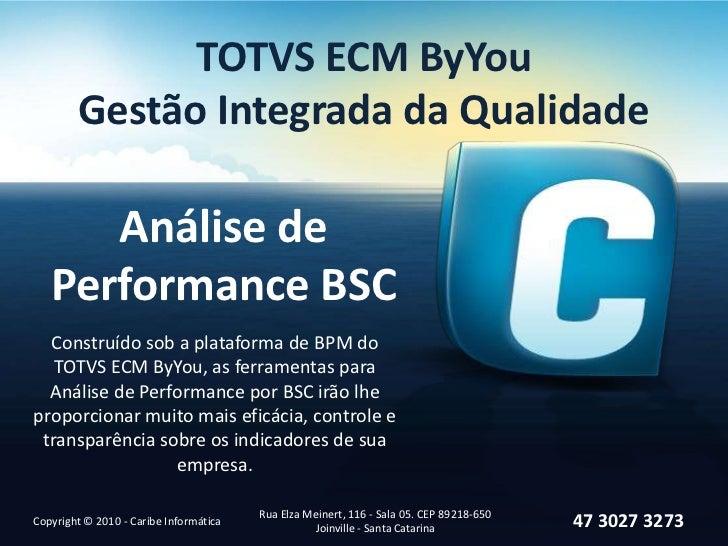 TOTVS ECM ByYou        Gestão Integrada da Qualidade      Análise de   Performance BSC  Construído sob a plataforma de BPM...