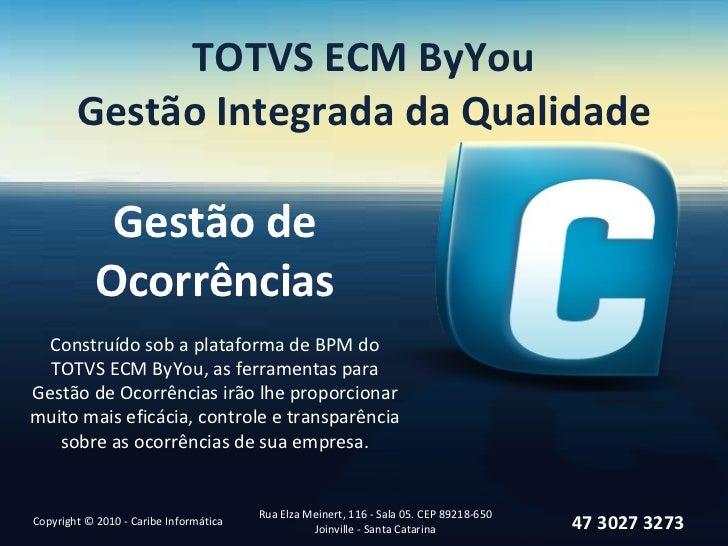 TOTVS ECM ByYou Gestão Integrada da Qualidade Gestão de Ocorrências Copyright © 2010 - Caribe Informática Rua Elza Meinert...