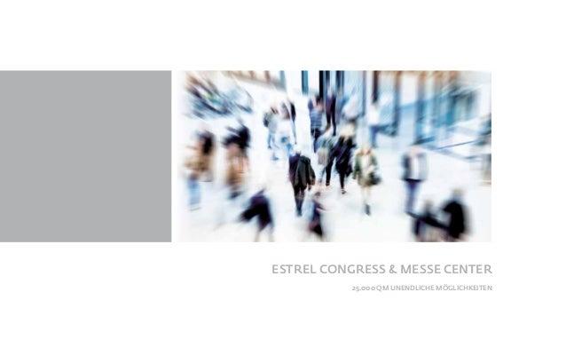 25.000 QM UNENDLICHE MÖGLICHKEITEN ESTREL CONGRESS & MESSE CENTER