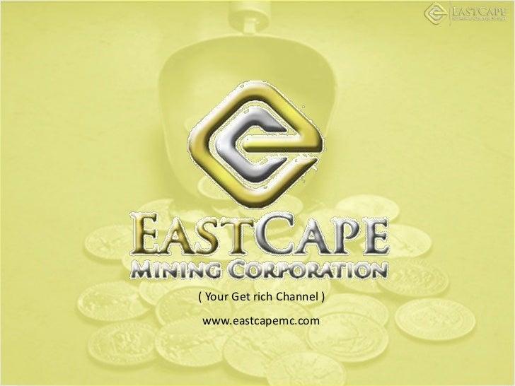( Your Get rich Channel )<br />www.eastcapemc.com<br />