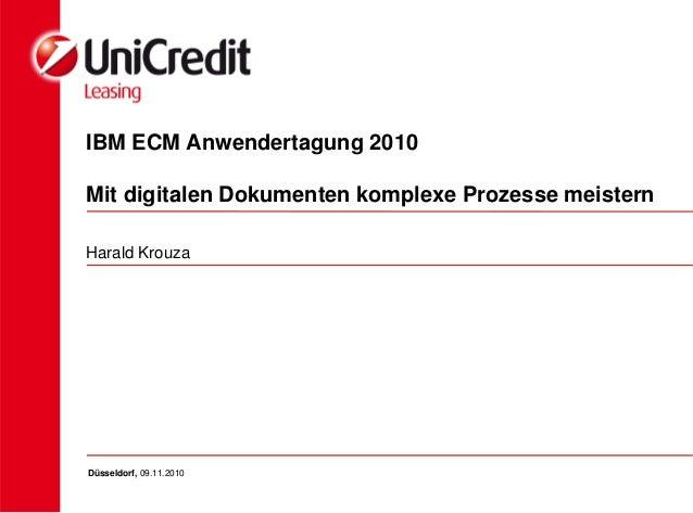 IBM ECM Anwendertagung 2010 Mit digitalen Dokumenten komplexe Prozesse meistern Harald Krouza Düsseldorf, 09.11.2010