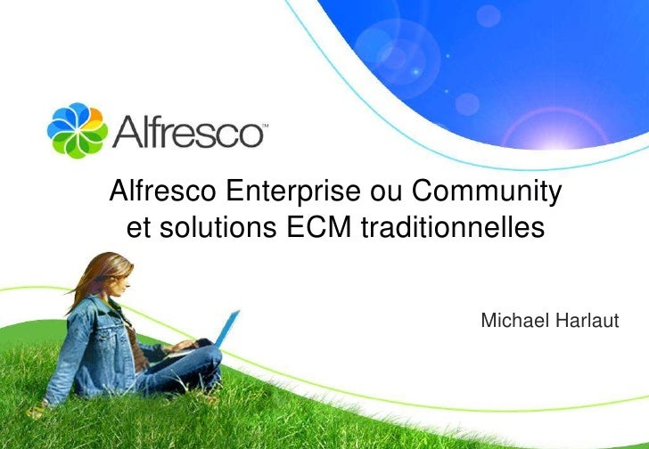Alfresco Enterprise ou Community et solutions ECM traditionnelles                           Michael Harlaut