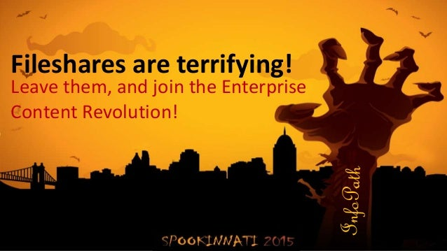 Fileshares are terrifying! Leave them, and join the Enterprise Content Revolution!