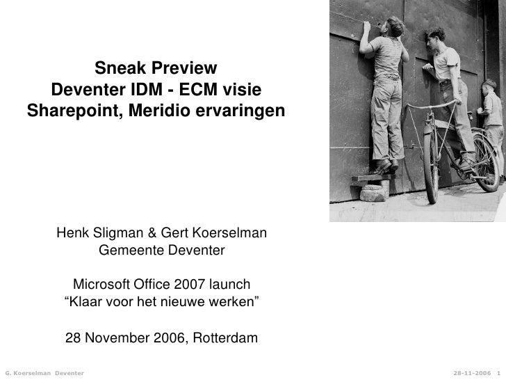 28-11-2006   1<br />Sneak PreviewDeventer IDM - ECM visieSharepoint, Meridio ervaringen<br />Henk Sligman & Gert Koerselma...