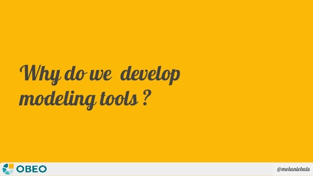 @melaniebats Why do we develop modeling tools ?