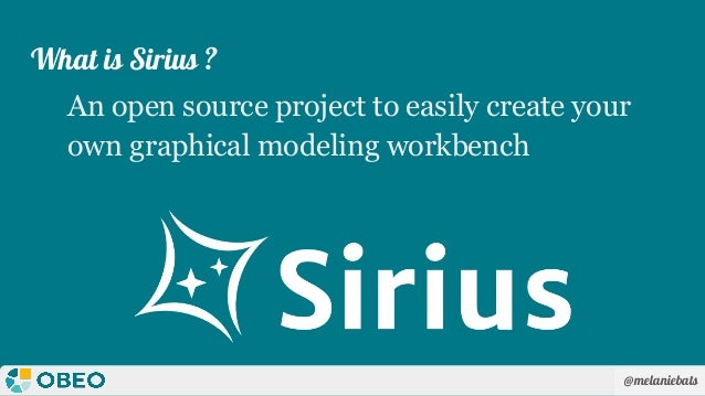 @melaniebats What is Sirius ? An open source project to easily create your own graphical modeling workbench