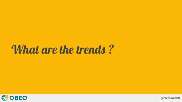 @melaniebats What are the trends ?