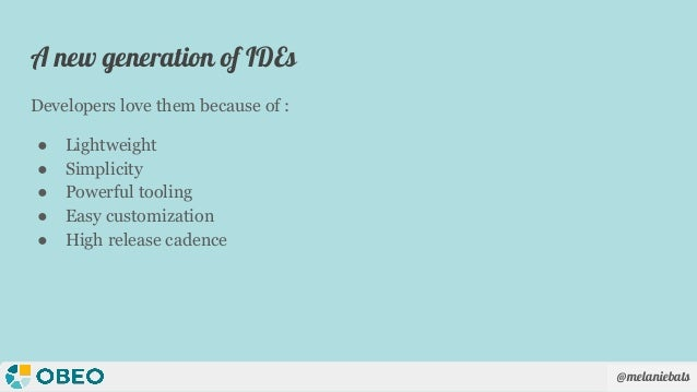 @melaniebats A new generation of IDEs Developers love them because of : ● Lightweight ● Simplicity ● Powerful tooling ● Ea...
