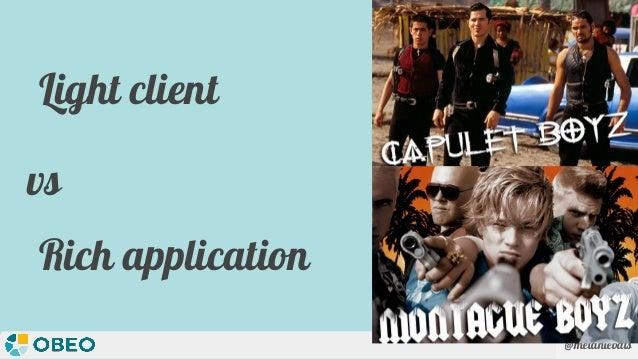 @melaniebats Light client Rich application vs