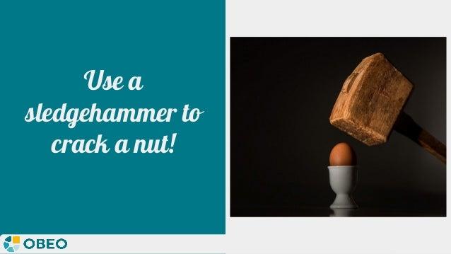 @melaniebats Use a sledgehammer to crack a nut!
