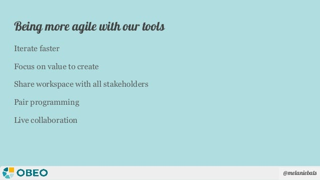 @melaniebats Being more agile with our tools Iterate faster Focus on value to create Share workspace with all stakeholders...