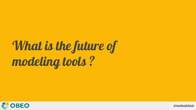 @melaniebats What is the future of modeling tools ?
