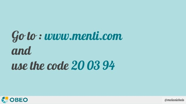 @melaniebats Go to : www.menti.com and use the code 20 03 94