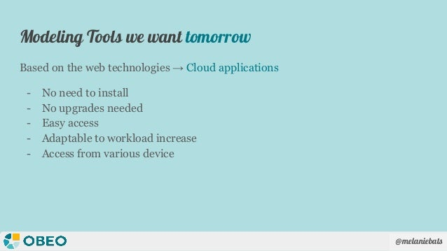@melaniebats Modeling Tools we want tomorrow Based on the web technologies → Cloud applications - No need to install - No ...