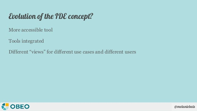 """@melaniebats Evolution of the IDE concept? More accessible tool Tools integrated Different """"views"""" for different use cases..."""