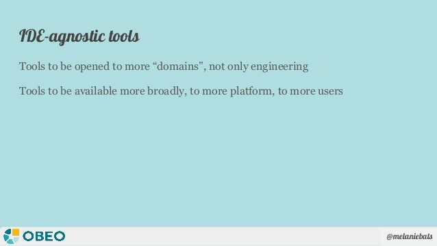 """@melaniebats IDE-agnostic tools Tools to be opened to more """"domains"""", not only engineering Tools to be available more broa..."""