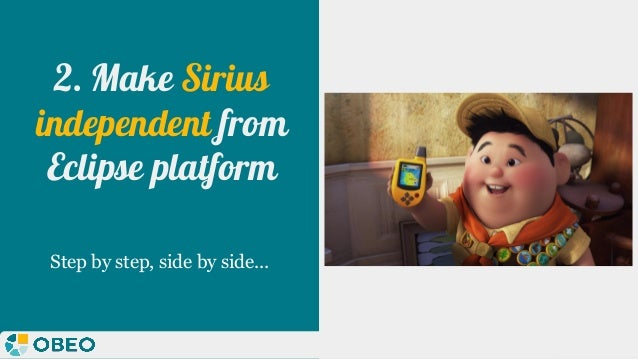 @melaniebats 2. Make Sirius independent from Eclipse platform Step by step, side by side...