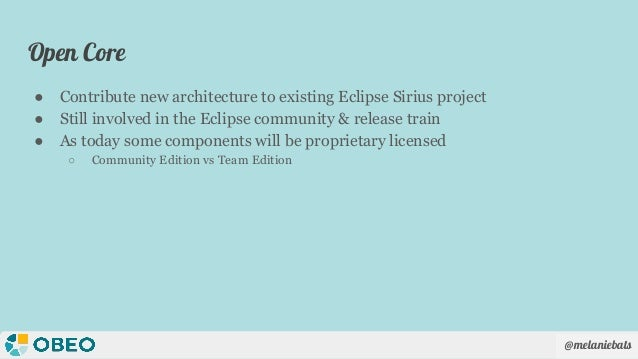 @melaniebats Open Core ● Contribute new architecture to existing Eclipse Sirius project ● Still involved in the Eclipse co...
