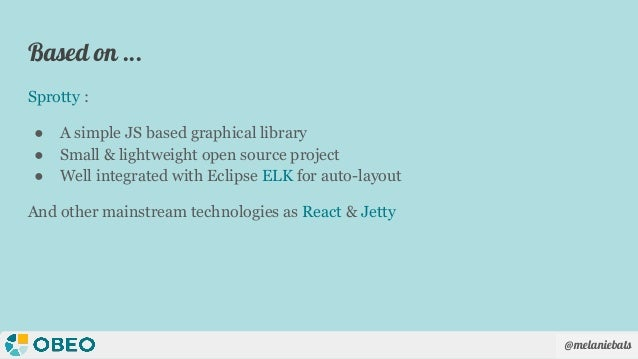 @melaniebats Based on ... Sprotty : ● A simple JS based graphical library ● Small & lightweight open source project ● Well...