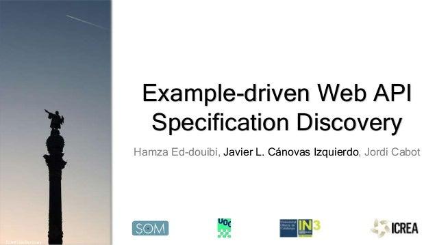 Flickr/BenNuttall flickr/FraserMummery Example-driven Web API Specification Discovery Hamza Ed-douibi, Javier L. Cánovas I...