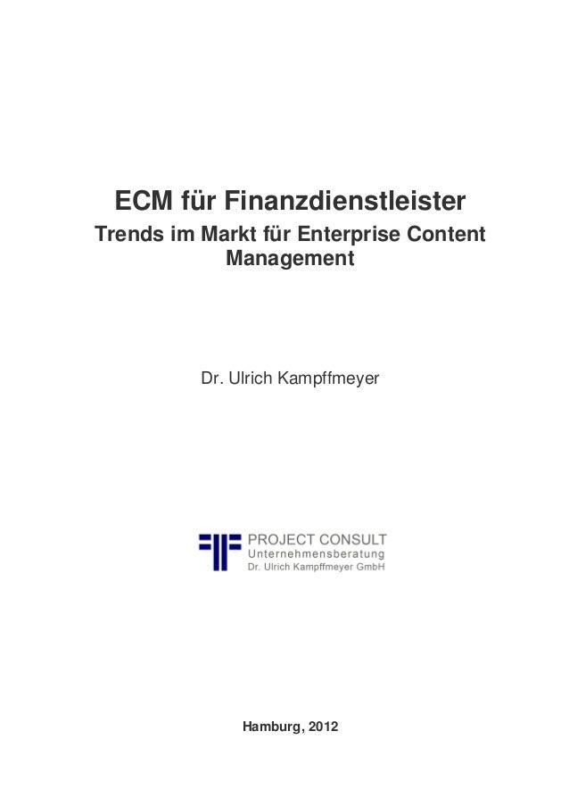 ECM für Finanzdienstleister Trends im Markt für Enterprise Content Management Dr. Ulrich Kampffmeyer Hamburg, 2012