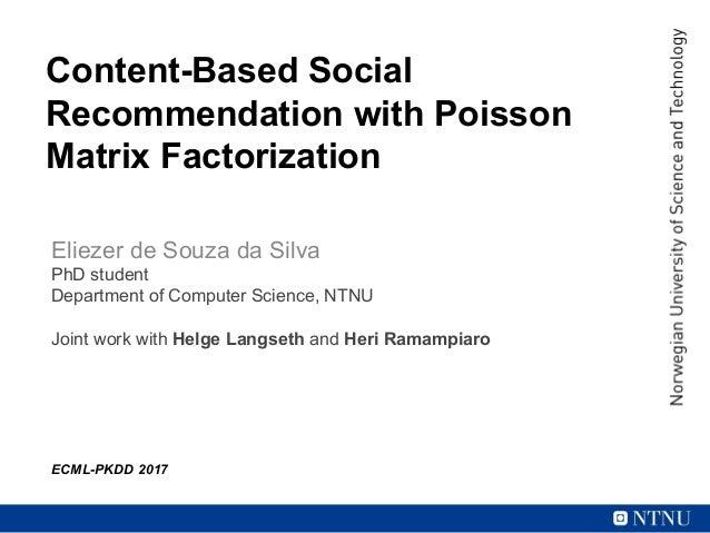 Content-Based Social Recommendation with Poisson Matrix Factorization Eliezer de Souza da Silva PhD student Department of ...