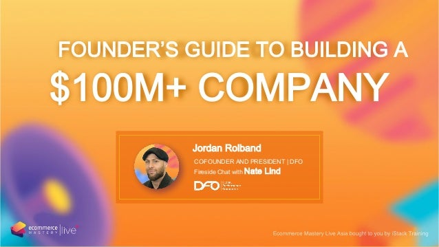 $100M+ COMPANY Jordan Rolband FOUNDER'S GUIDE TO BUILDING A CO-FOUNDER AND PRESIDENT | DFO Fireside Chat with Nate Lind