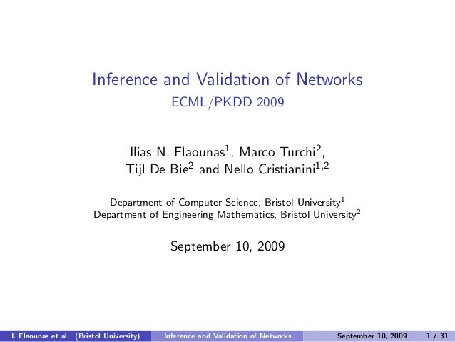 Inference and Validation of Networks ECML/PKDD 2009 Ilias N. Flaounas1, Marco Turchi2, Tijl De Bie2 and Nello Cristianini1...