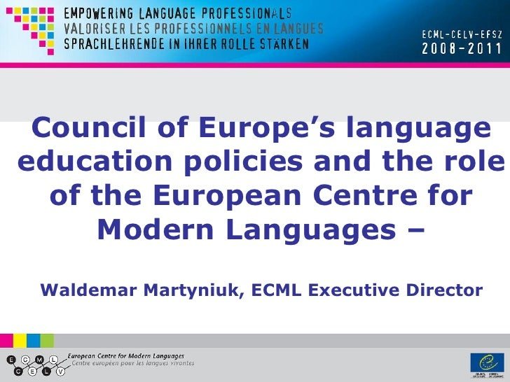 Council of Europe's languageeducation policies and the role  of the European Centre for     Modern Languages – Waldemar Ma...