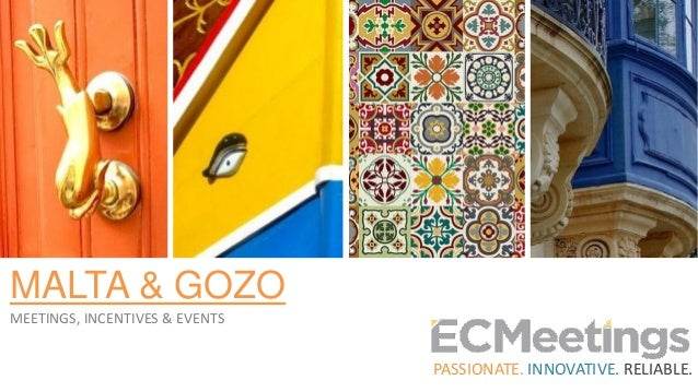 MALTA & GOZO MEETINGS, INCENTIVES & EVENTS PASSIONATE. INNOVATIVE. RELIABLE.