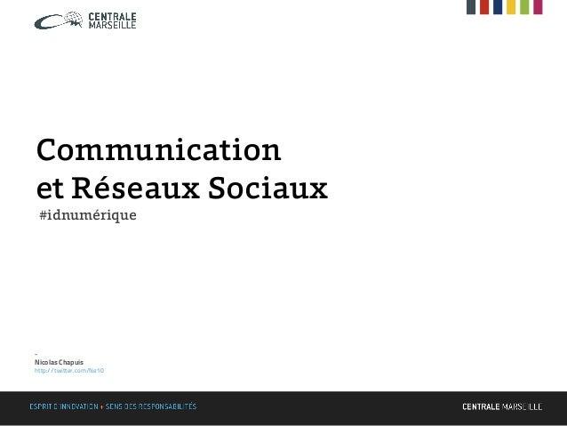 Communicationet Réseaux Sociaux#idnumérique-Nicolas Chapuishttp://twitter.com/Ne10