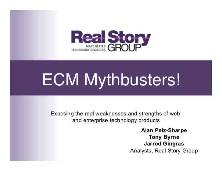 ECM Mythbusters!! Exposing the real weaknesses and strengths of web         and enterprise technology products            ...