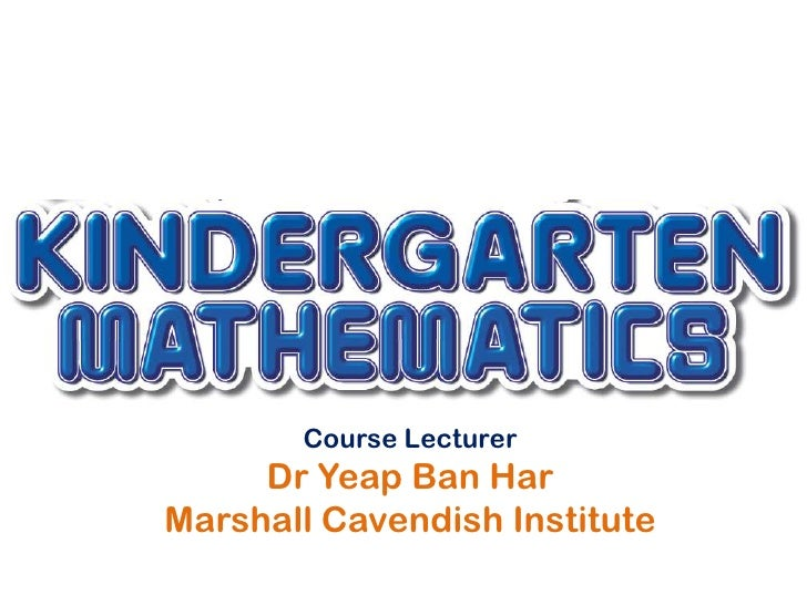 Course Lecturer     Dr Yeap Ban HarMarshall Cavendish Institute