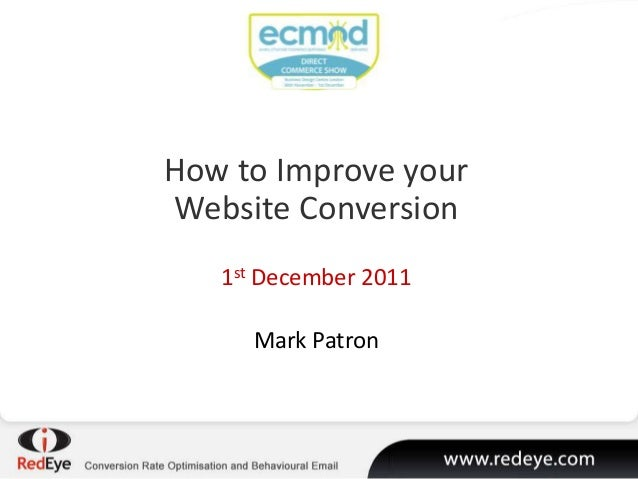 How to Improve your Website Conversion 1st December 2011 Mark Patron