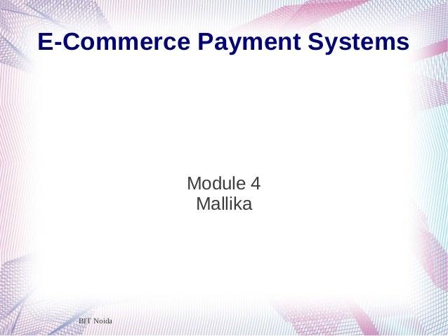 BIT NoidaE-Commerce Payment SystemsModule 4Mallika