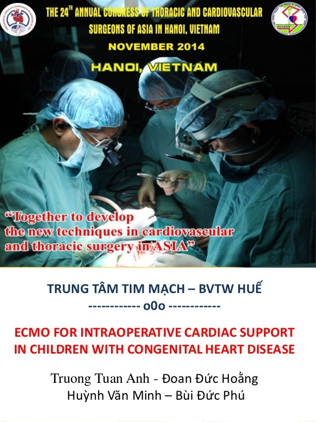 TRUNG TÂM TIM MẠCH – BVTW HUẾ ------------ o0o ------------ ECMO FOR INTRAOPERATIVE CARDIAC SUPPORT IN CHILDREN WITH CONGE...