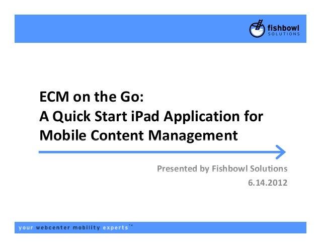 ECM on the Go:A Quick Start iPad Application forA Quick Start iPad Application forMobile Content ManagementMobile Content ...