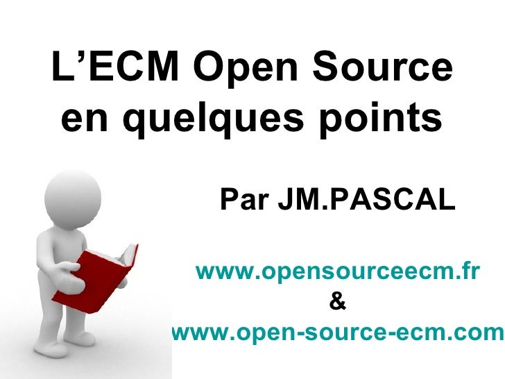 L'ECM Open Source en quelques points         Par JM.PASCAL        www.opensourceecm.fr                 &      www.open-sou...